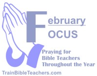 In February Pray that Bible Teachers Focus on What's Most Important
